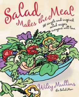 Salad Makes the Meal: 150 Simple and Inspired Salad Recipes Everyone Will Love