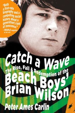Catch a Wave: The Rise, Fall, and Redemption of the Beach Boys' Brian Wilson