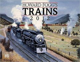 2012 Howard Fogg Trains Wall Calendar