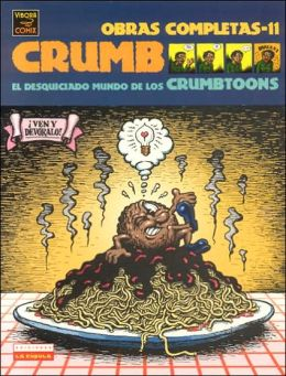 Crumb obras completas: El desquiciado mundo de los Crumbtoons (Crumb Complete Comics: The Unhinged World of the Crumbtoons)