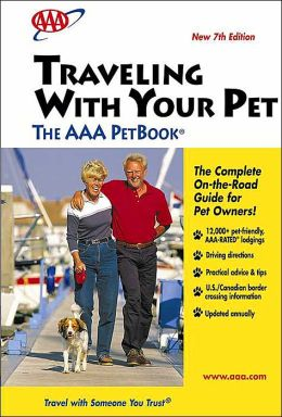 Traveling with Your Pet: The AAA Pet Book, 7th Edition