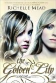 Book Cover Image. Title: The Golden Lily (Bloodlines Series #2), Author: Richelle Mead