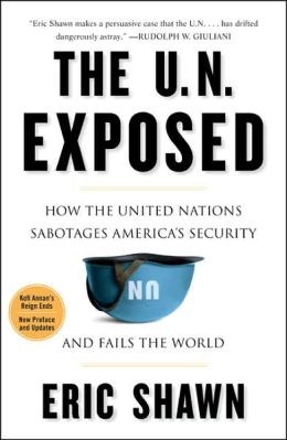 The U. N. Exposed: How the United Nations Sabotages America's Security and Fails the World