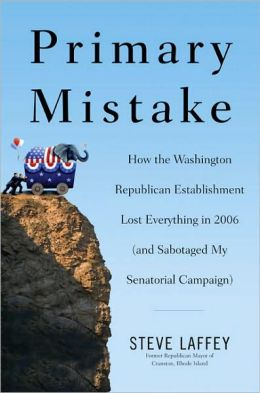 Primary Mistake: How the Washington Republican Establishment Lost Everythingin 2006 (and Sabotaged My Senatorial Campaign)