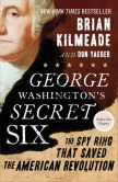 Book Cover Image. Title: George Washington's Secret Six:  The Spy Ring That Saved the American Revolution, Author: Brian Kilmeade