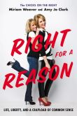Book Cover Image. Title: Right for a Reason:  Life, Liberty, and a Crapload of Common Sense, Author: Miriam Weaver