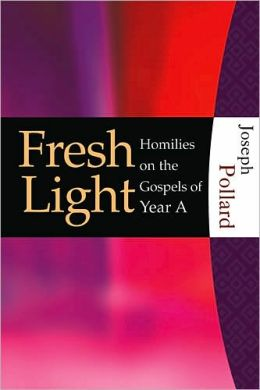 Fresh Light: Homilies on the Gospels of Year A