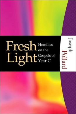 Fresh Light : Homilies on the Gospels Year C