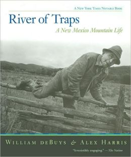 River of Traps: A New Mexico Mountain Life (New York Times Notable Book Series)