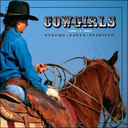 Cowgirls: Strong, Savvy, Spirited