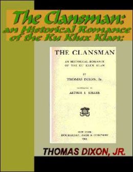 The Clansman - A Historical Romance of the Ku Klux Klan