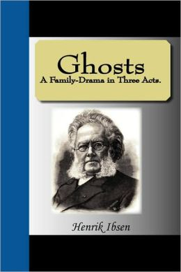 Ghosts - A Family-Drama In Three Acts.