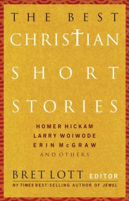 The Best Christian Short Stories: An Anthology of Short Stories from a Distinctly Christian Worldview