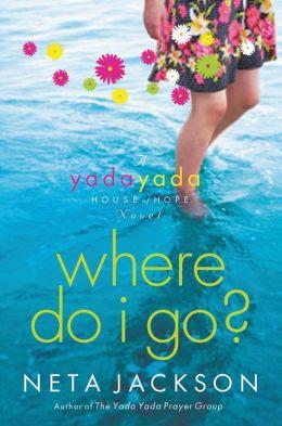Where Do I Go? (Yada Yada House of Hope Series #1)