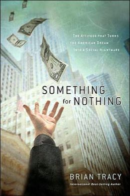 Something for Nothing: The Attitude That Has Turned the American Dream into a Social and Political Nightmare