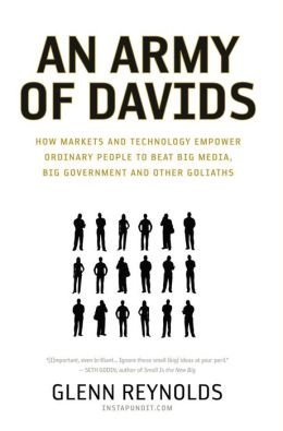 An Army of Davids: How Markets and Technology Empower the Little Guy to Beat Big Media, Big Government, and Other Goliaths