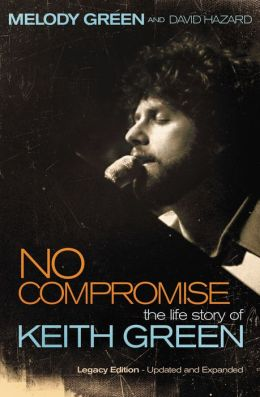 No Compromise: The Life Story of Keith Green