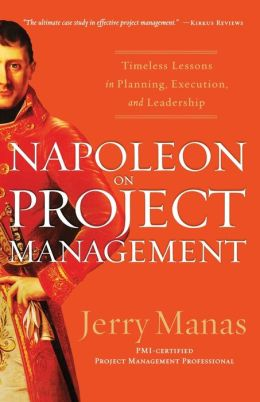 Napoleon on Project Management: Timeless Lessons in Planning, Execution, and Leadership