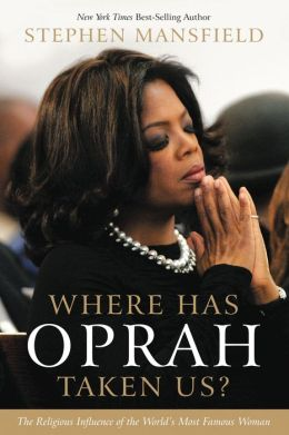 Where Has Oprah Taken Us?: The Religious Influence of the World's Most Famous Woman