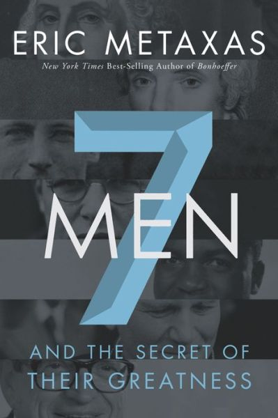 Seven Men: And the Secret of Their Greatness