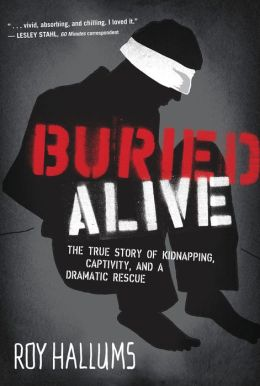 Buried Alive: The True Story of Kidnapping, Captivity, and a Dramatic Rescue (NelsonFree)