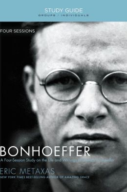 Bonhoeffer Study Guide: A Four-Session Study on the Life and Writings of Dietrich Bonhoeffer
