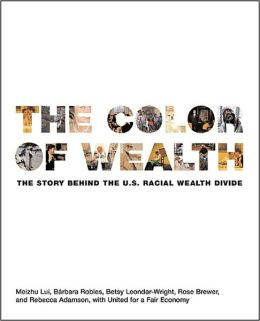 The Color of Wealth: The Story Behind the U. S. Racial Wealth Divide