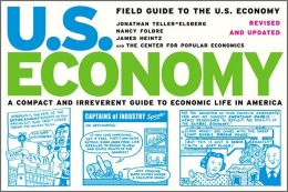 Field Guide to the U.S. Economy: A Compact and Irreverent Guide to Ecnomic Life in America