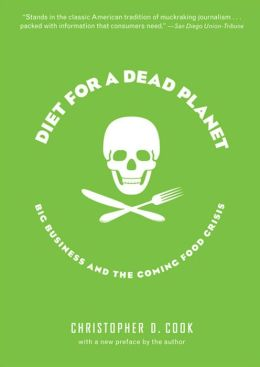 Diet for a Dead Planet: Big Business and the Coming Food Crisis