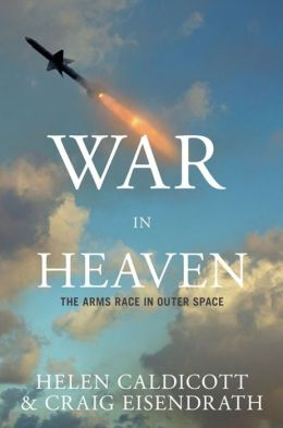 War in Heaven: Stopping the Arms Race in Outer Space Before It's Too Late