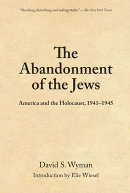 Abandonment of the Jews: America and the Holocaust, 1941-1945