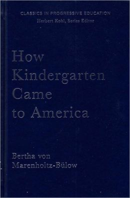 How Kindergarten Came to America: Friedrich Froebel's Radical Vision of Early Childhood Education