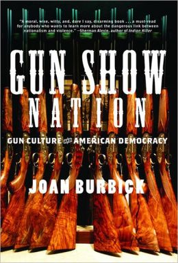 Gun Show Nation: Gun Culture and American Democracy
