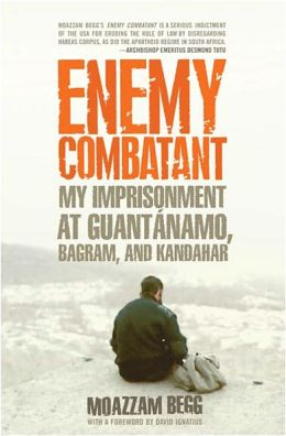 Enemy Combatant: My Imprisonment at Guantanamo, Bagram, and Kandahar