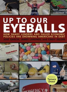 Up to Our Eyeballs: The Hidden Truths and Consequences of Debt in Today's America and What We Can Do About It