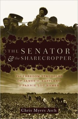 Senator and the Sharecropper: The Freedom Struggles of James O. Eastland and Fannie Lou Hamer