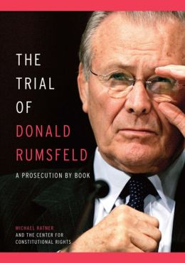 Trial of Donald Rumsfeld: A Prosecution by Book