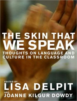 Skin That We Speak: Thoughts on Language and Culture in the Classroom, New Edition