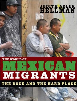 World of Mexican Migrants: The Rock and the Hard Place