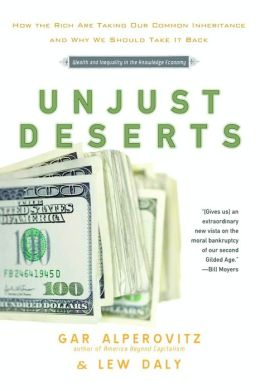 Unjust Deserts: How the Rich Are Taking Our Common Inheritance and Why We Should Take It Back
