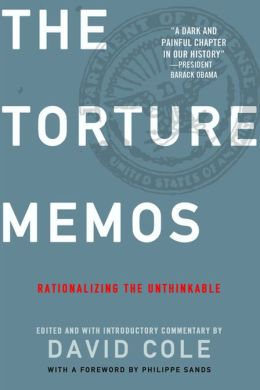 Torture Memos: Rationalizing the Unthinkable