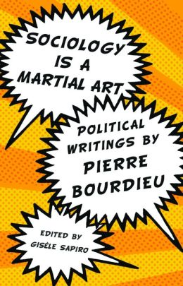 Sociology is a Martial Art: A Bourdieu Reader