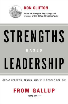 Strengths-Based Leadership: Great Leaders, Teams, and Why People Follow