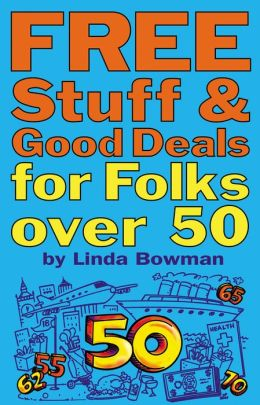Free Stuff & Good Deals for Folks Over 50: (3rd Ed)