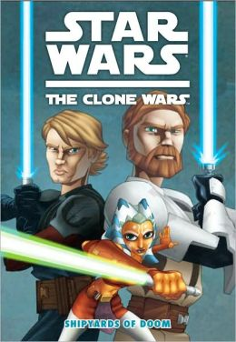 Star Wars The Clone Wars, Volume #1: The Shipyards of Doom