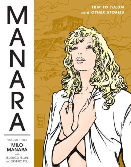 The Manara Library, Volume 3: Trip to Tulum and Other Stories