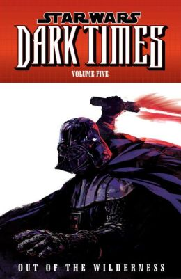 Star Wars: Dark Times, Volume 5: Out of the Wilderness