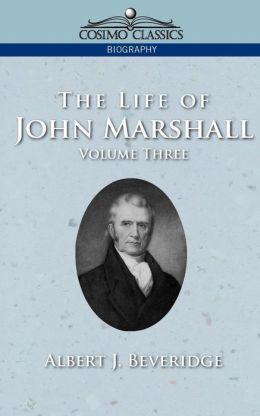 The Life Of John Marshall, Vol. 3