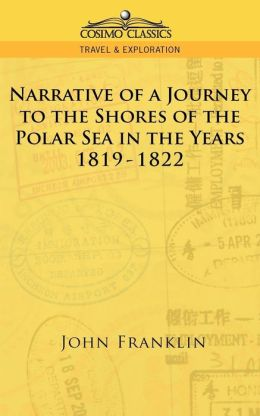 Narrative Of A Journey To The Shores Of The Polar Sea In The Years 1819-1822