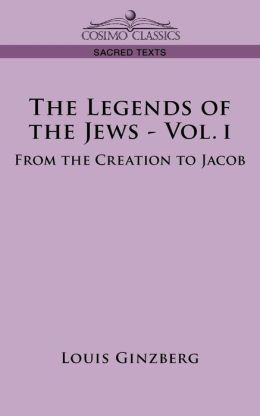 Legends Of The Jews: From The Creation To Jacob